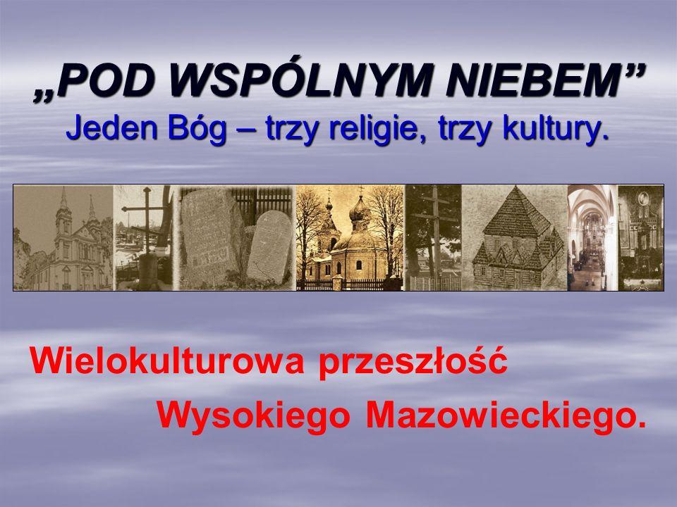 """""""POD WSPÓLNYM NIEBEM Jeden Bóg – trzy religie, trzy kultury."""