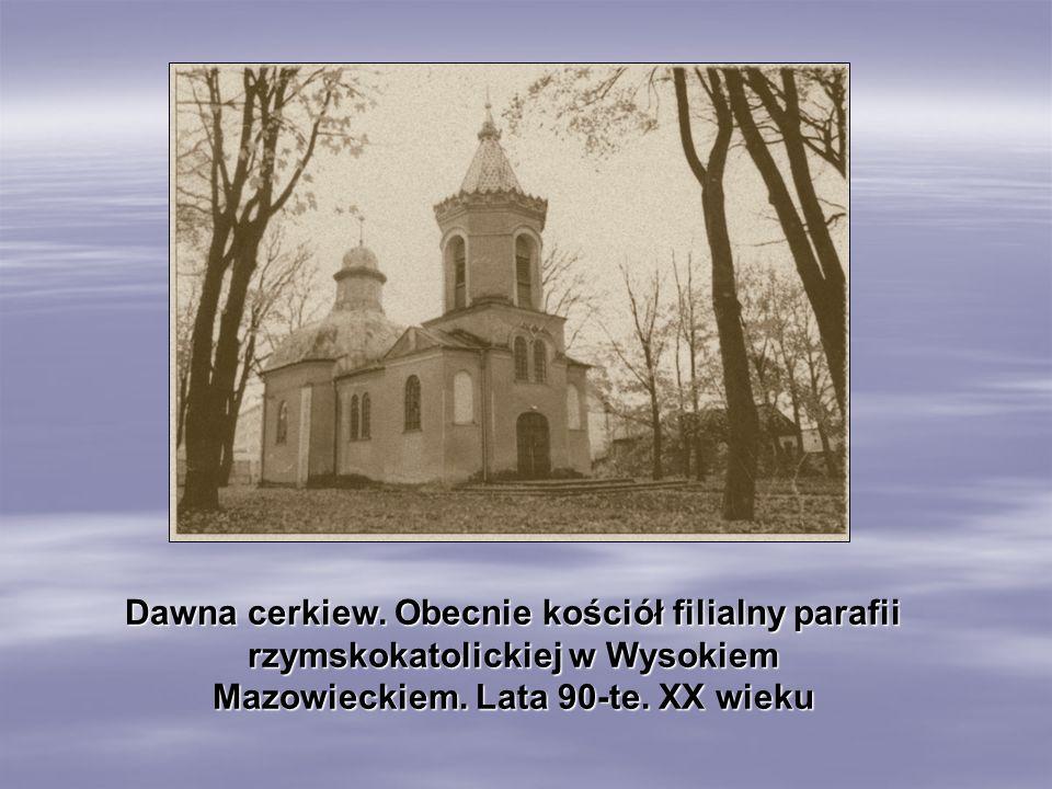 Dawna cerkiew. Obecnie kościół filialny parafii rzymskokatolickiej w Wysokiem Mazowieckiem.
