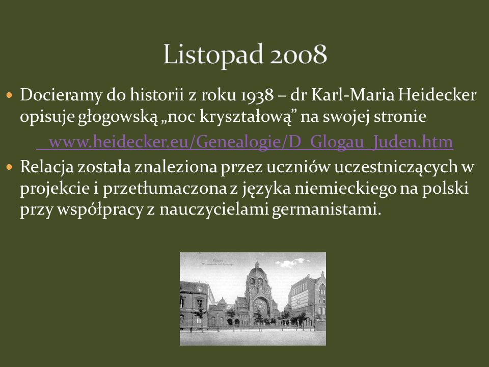 """Listopad 2008 Docieramy do historii z roku 1938 – dr Karl-Maria Heidecker opisuje głogowską """"noc kryształową na swojej stronie."""