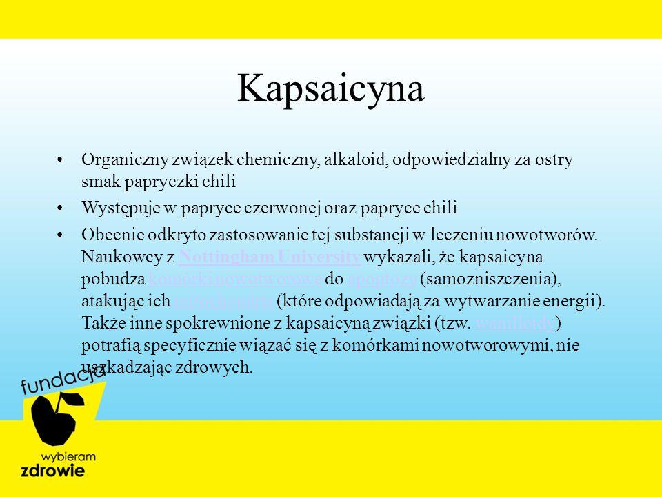 Kapsaicyna Organiczny związek chemiczny, alkaloid, odpowiedzialny za ostry smak papryczki chili. Występuje w papryce czerwonej oraz papryce chili.