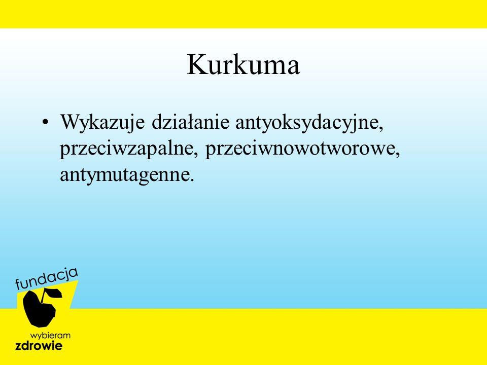 Kurkuma Wykazuje działanie antyoksydacyjne, przeciwzapalne, przeciwnowotworowe, antymutagenne. 41