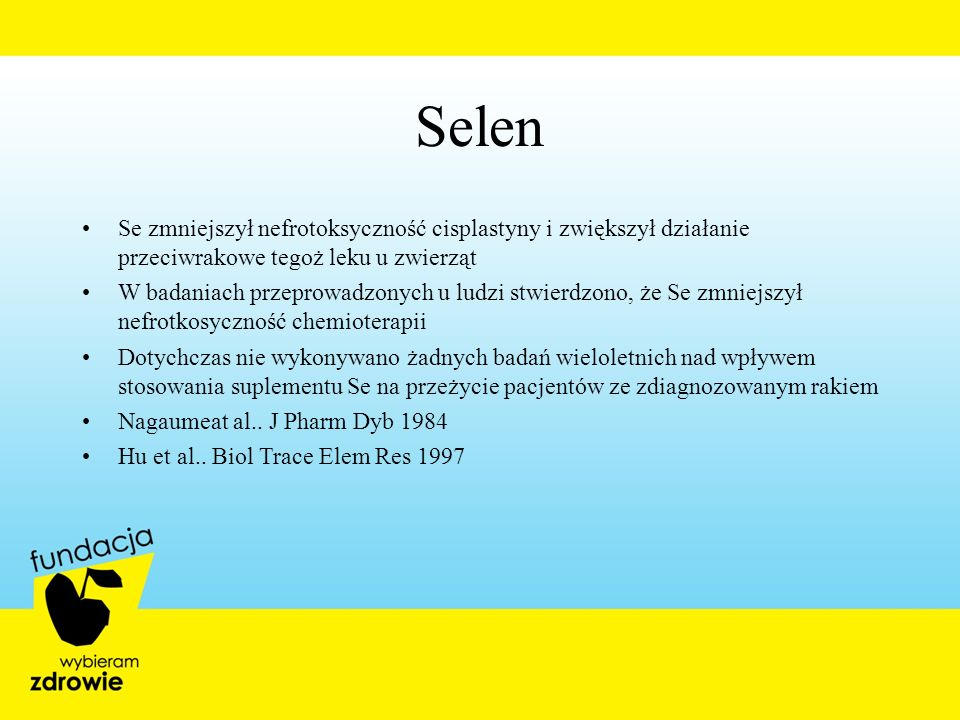 Selen Se zmniejszył nefrotoksyczność cisplastyny i zwiększył działanie przeciwrakowe tegoż leku u zwierząt.