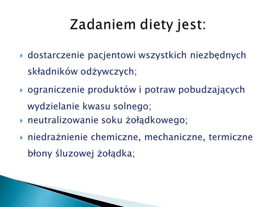 Zadaniem diety jest: dostarczenie pacjentowi wszystkich niezbędnych składników odżywczych;