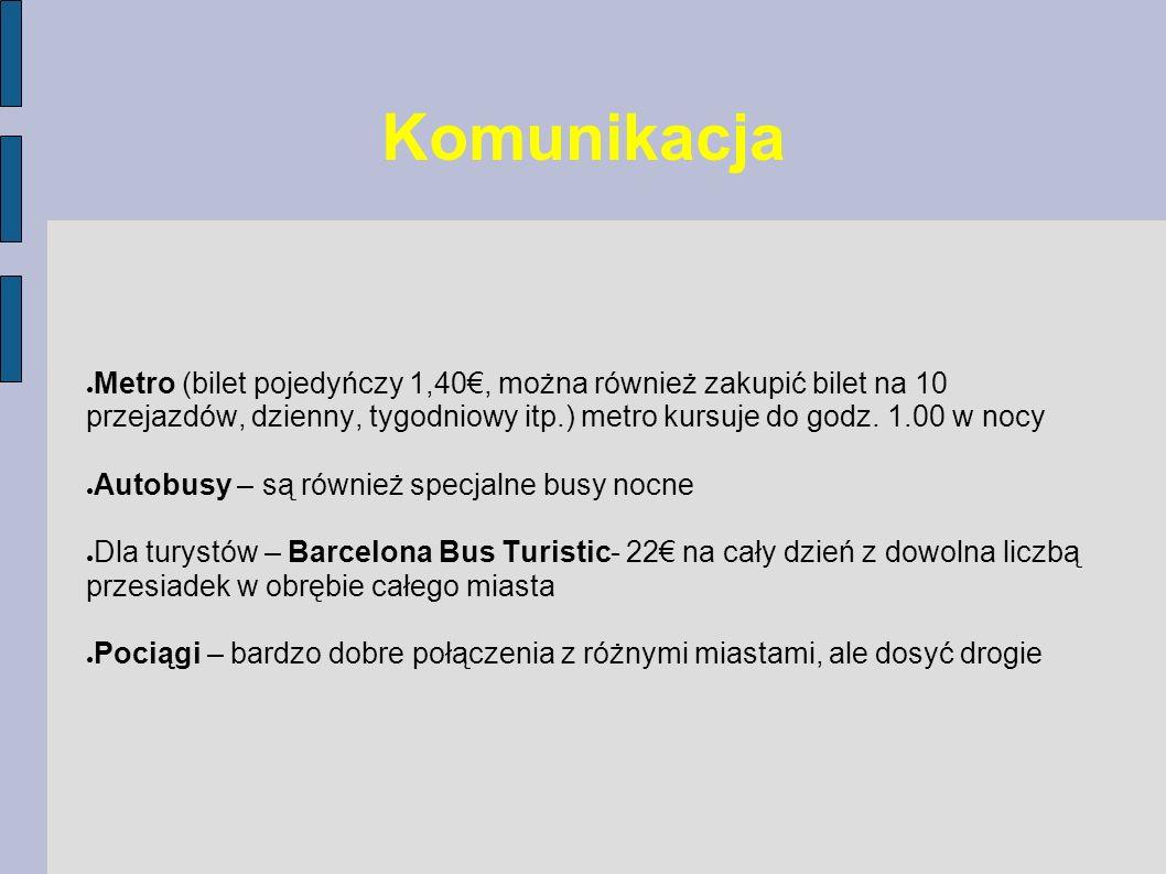 Komunikacja Metro (bilet pojedyńczy 1,40€, można również zakupić bilet na 10 przejazdów, dzienny, tygodniowy itp.) metro kursuje do godz. 1.00 w nocy.