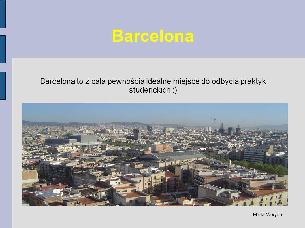 Barcelona to z całą pewnościa idealne miejsce do odbycia praktyk studenckich :)