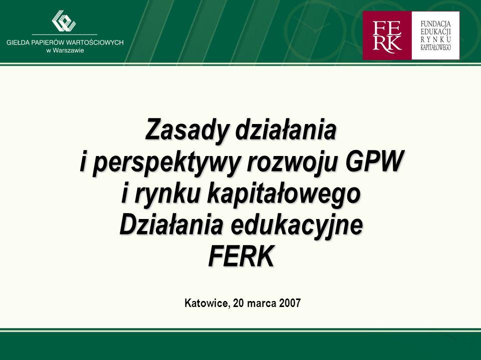 Zasady działania i perspektywy rozwoju GPW i rynku kapitałowego Działania edukacyjne FERK