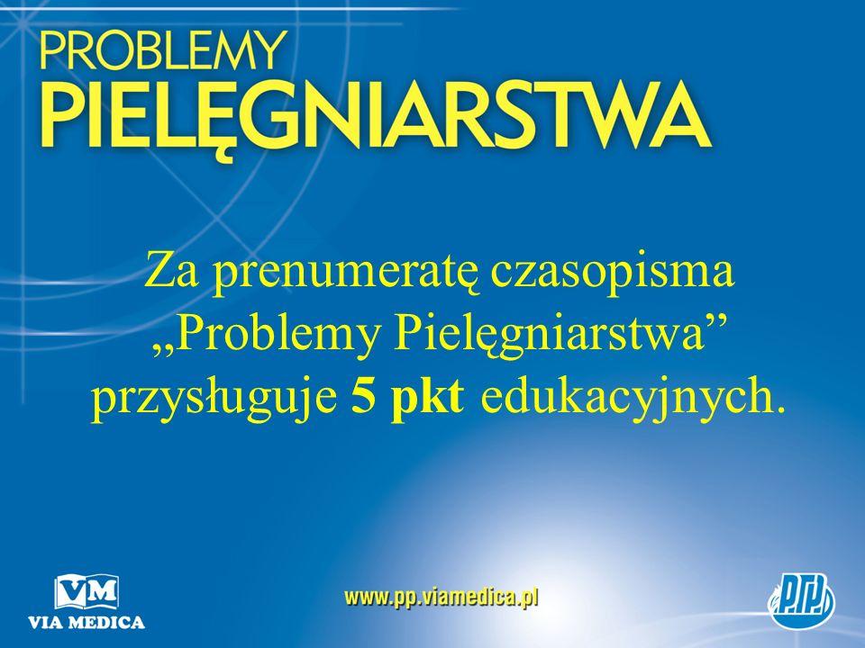 """Za prenumeratę czasopisma """"Problemy Pielęgniarstwa przysługuje 5 pkt edukacyjnych."""