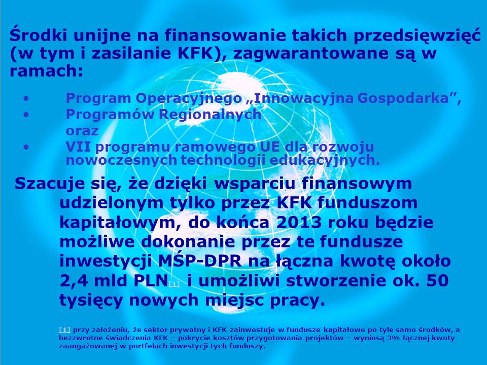 Środki unijne na finansowanie takich przedsięwzięć (w tym i zasilanie KFK), zagwarantowane są w ramach: