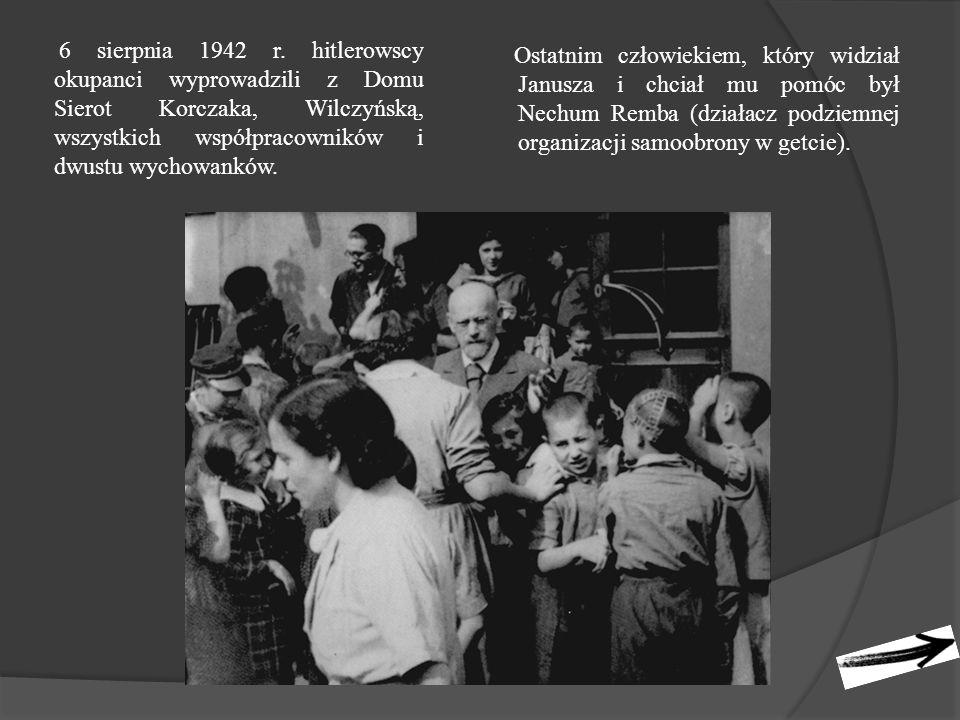 6 sierpnia 1942 r. hitlerowscy okupanci wyprowadzili z Domu Sierot Korczaka, Wilczyńską, wszystkich współpracowników i dwustu wychowanków.