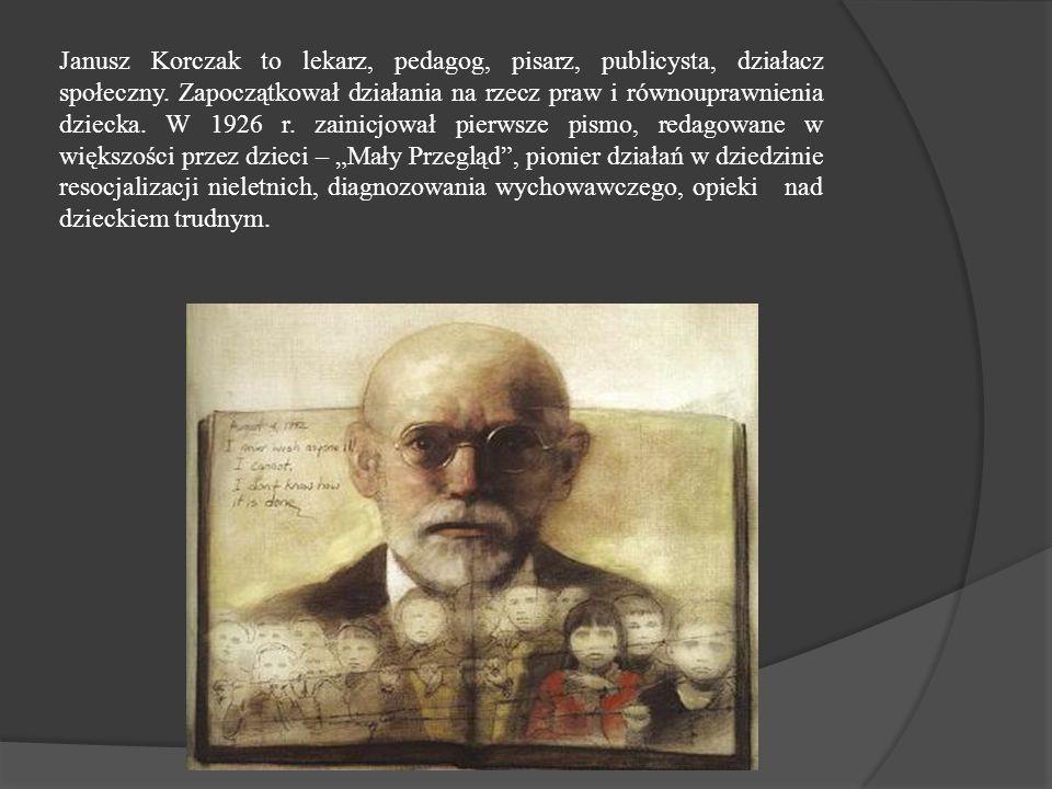 Janusz Korczak to lekarz, pedagog, pisarz, publicysta, działacz społeczny.