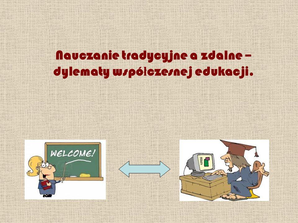 Nauczanie tradycyjne a zdalne – dylematy współczesnej edukacji.