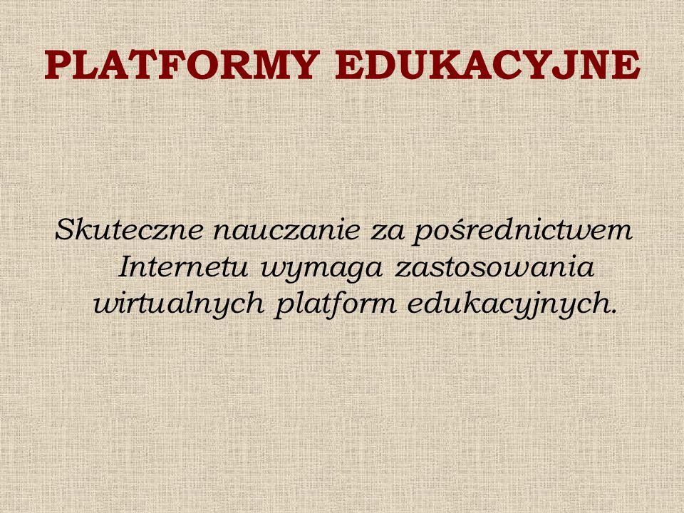 PLATFORMY EDUKACYJNESkuteczne nauczanie za pośrednictwem Internetu wymaga zastosowania wirtualnych platform edukacyjnych.