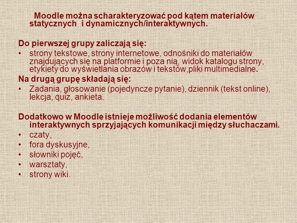 Moodle można scharakteryzować pod kątem materiałów statycznych i dynamicznych/interaktywnych.