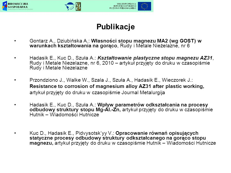Publikacje Gontarz A., Dziubińska A.: Własności stopu magnezu MA2 (wg GOST) w warunkach kształtowania na gorąco, Rudy i Metale Nieżelazne, nr 6.