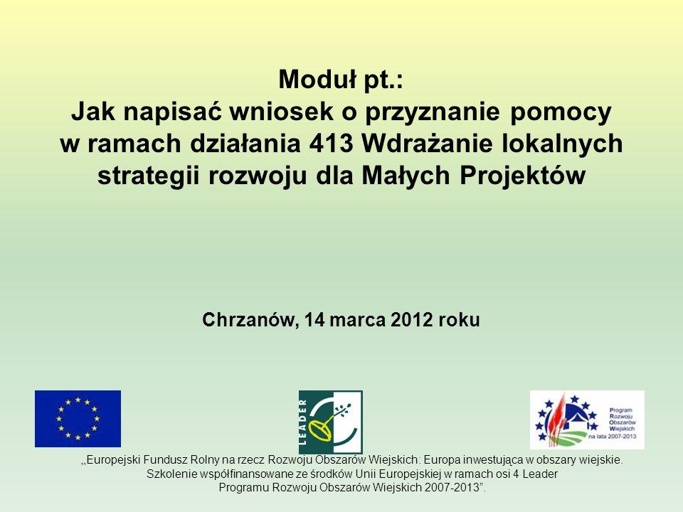 Moduł pt.: Jak napisać wniosek o przyznanie pomocy w ramach działania 413 Wdrażanie lokalnych strategii rozwoju dla Małych Projektów