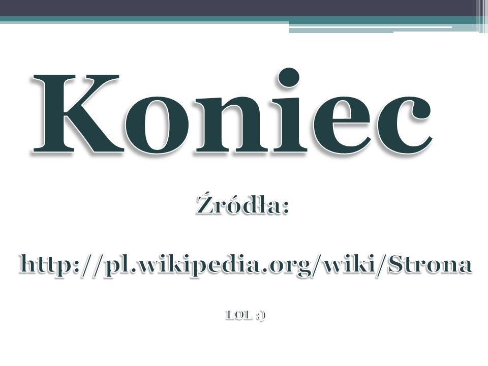 Koniec Źródła: http://pl.wikipedia.org/wiki/Strona LOL :)