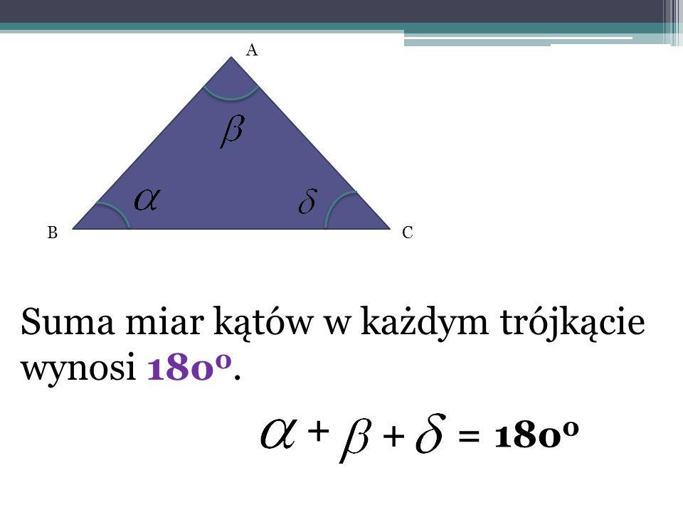 Suma miar kątów w każdym trójkącie wynosi 18o0.