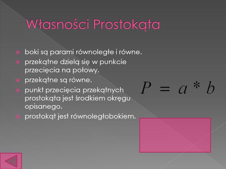 Własności Prostokąta boki są parami równoległe i równe.