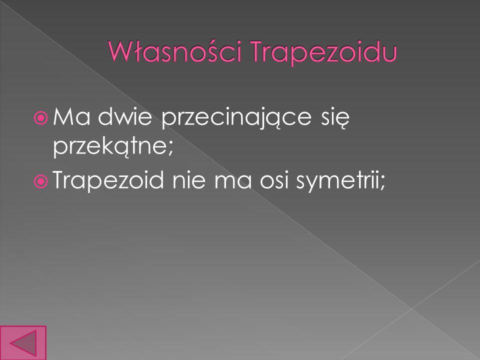 Własności Trapezoidu Ma dwie przecinające się przekątne;
