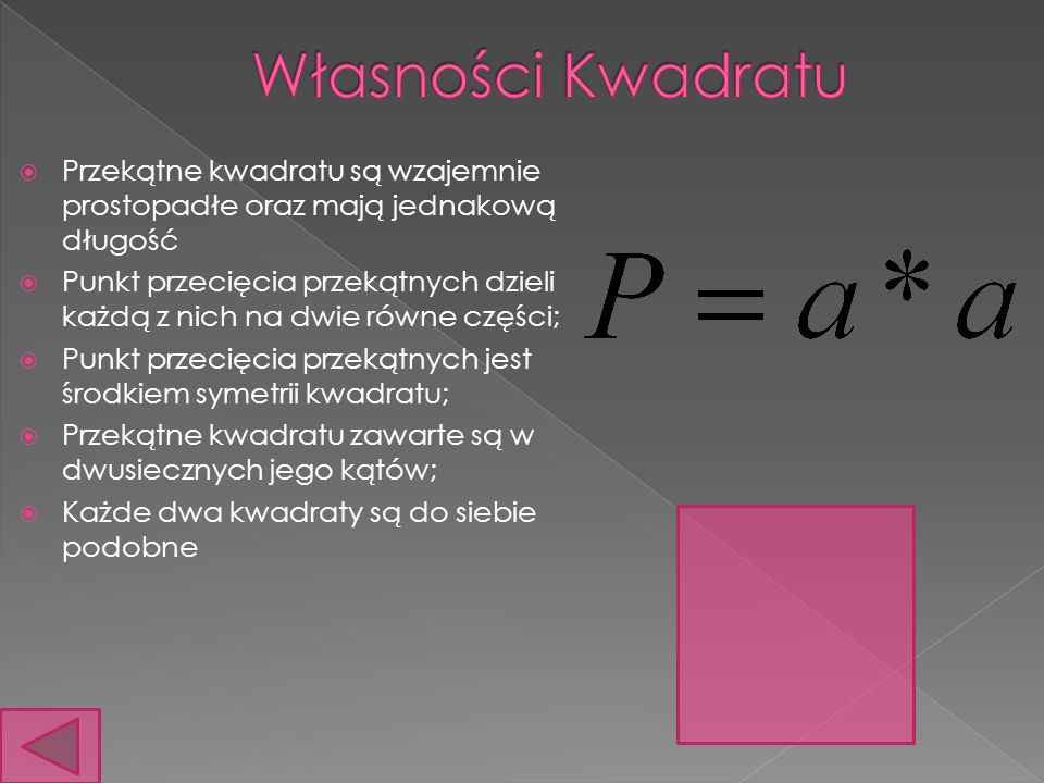 Własności Kwadratu Przekątne kwadratu są wzajemnie prostopadłe oraz mają jednakową długość.
