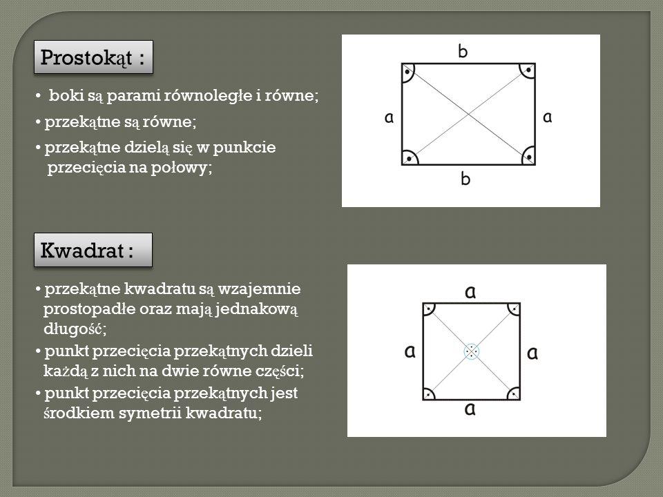 Prostokąt : Kwadrat : boki są parami równoległe i równe;