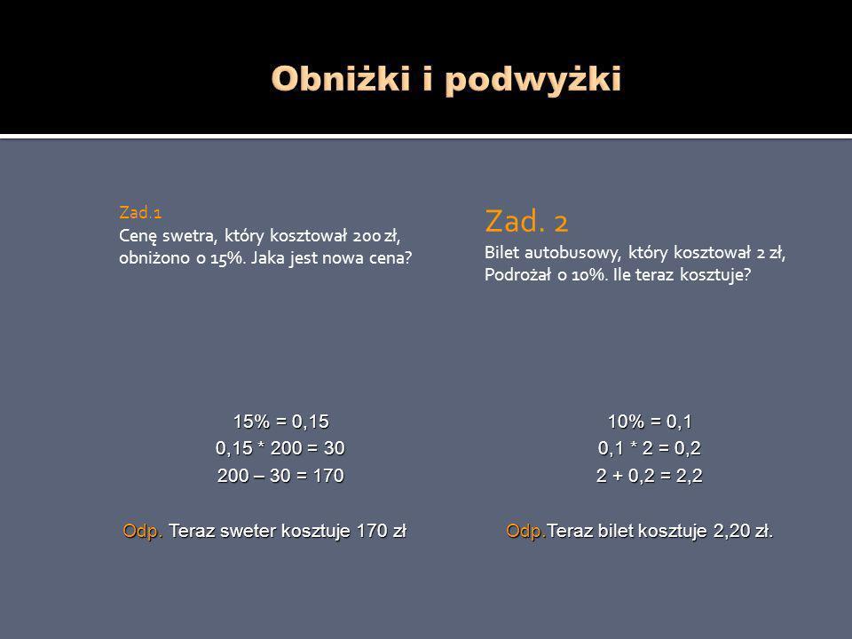 Obniżki i podwyżki Zad.1 Cenę swetra, który kosztował 200 zł, obniżono o 15%. Jaka jest nowa cena