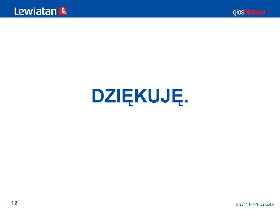 DZIĘKUJĘ. © 2011 PKPP Lewiatan