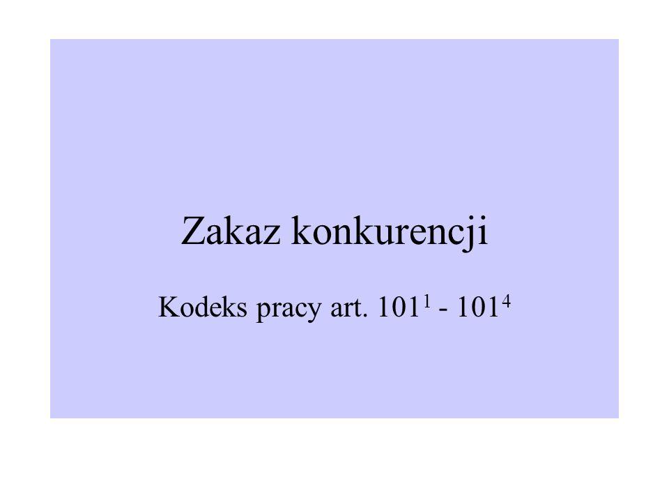 Zakaz konkurencji Kodeks pracy art. 1011 - 1014