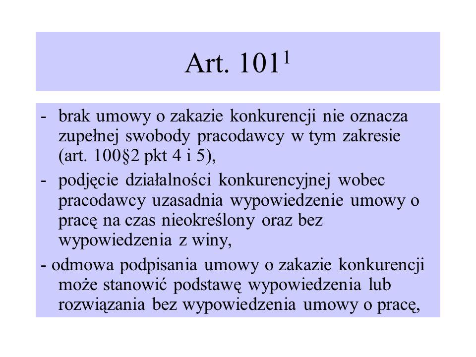 Art. 1011 brak umowy o zakazie konkurencji nie oznacza zupełnej swobody pracodawcy w tym zakresie (art. 100§2 pkt 4 i 5),