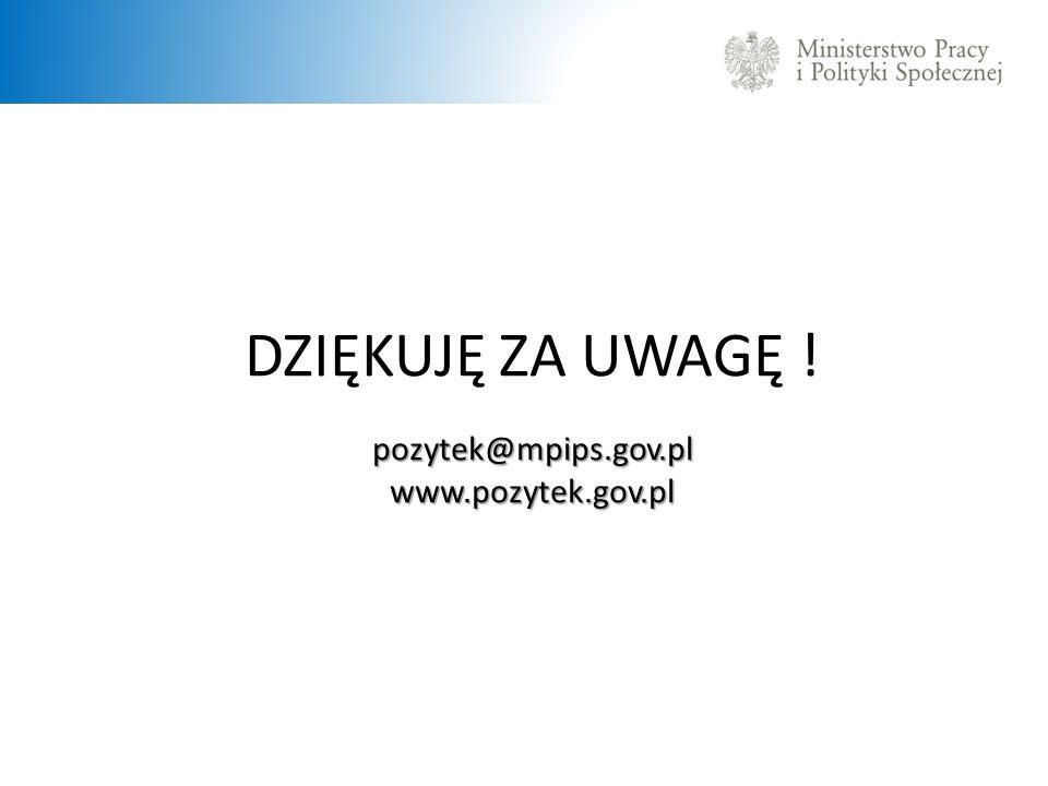 DZIĘKUJĘ ZA UWAGĘ ! pozytek@mpips.gov.pl www.pozytek.gov.pl
