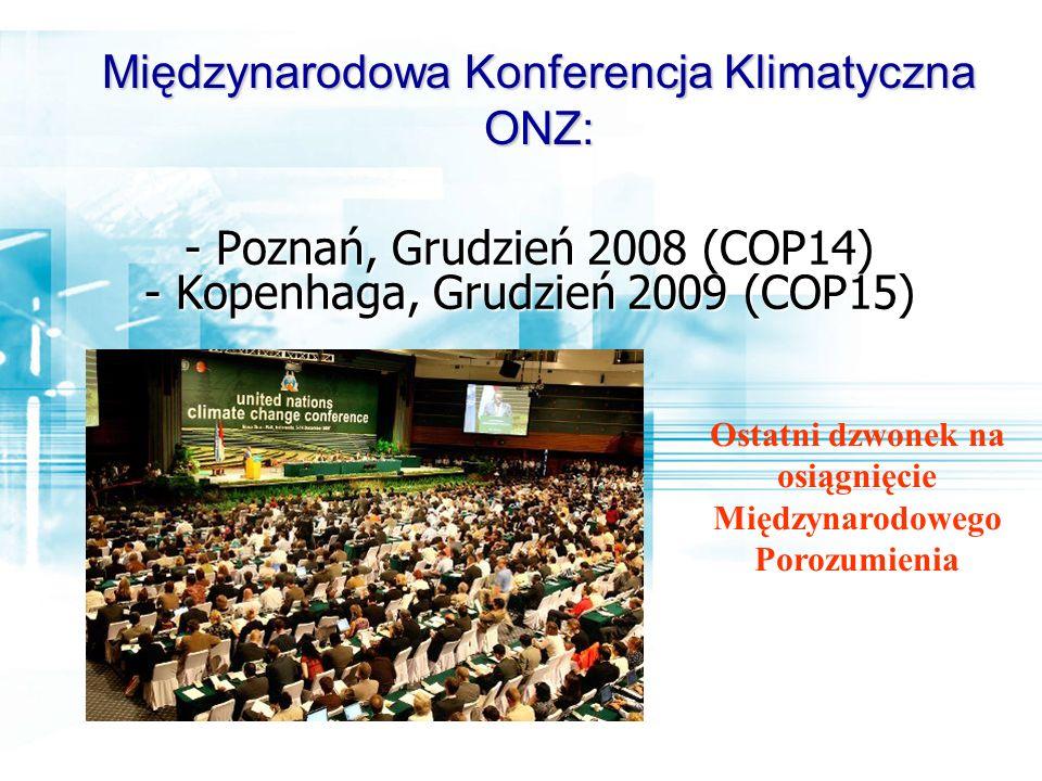 - Poznań, Grudzień 2008 (COP14) - Kopenhaga, Grudzień 2009 (COP15)