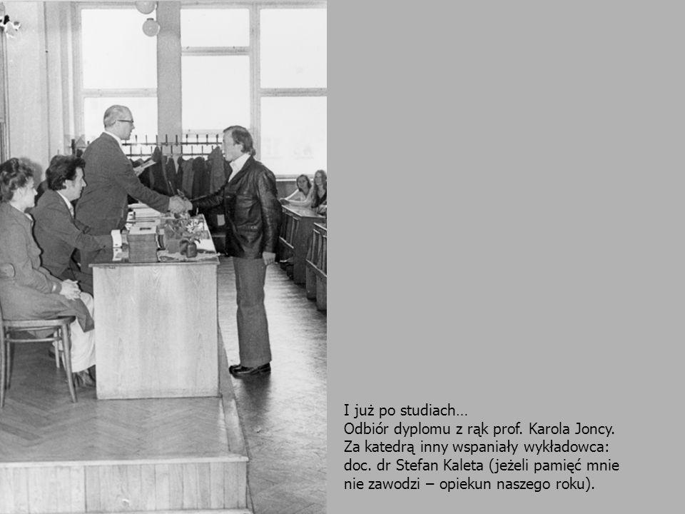 I już po studiach… Odbiór dyplomu z rąk prof. Karola Joncy. Za katedrą inny wspaniały wykładowca: doc. dr Stefan Kaleta (jeżeli pamięć mnie.
