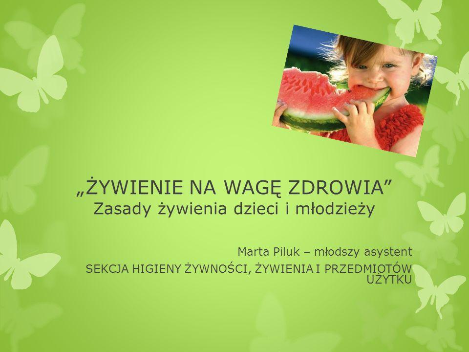 """""""ŻYWIENIE NA WAGĘ ZDROWIA Zasady żywienia dzieci i młodzieży"""