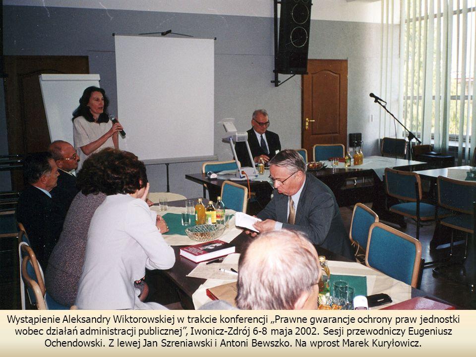 """Wystąpienie Aleksandry Wiktorowskiej w trakcie konferencji """"Prawne gwarancje ochrony praw jednostki wobec działań administracji publicznej , Iwonicz-Zdrój 6-8 maja 2002."""