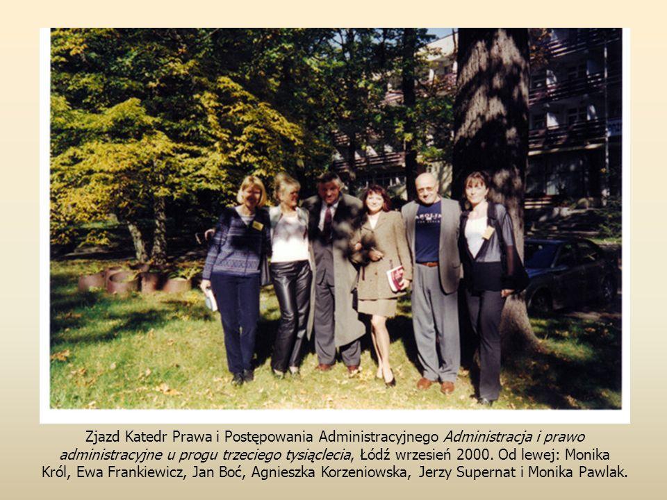 Zjazd Katedr Prawa i Postępowania Administracyjnego Administracja i prawo administracyjne u progu trzeciego tysiąclecia, Łódź wrzesień 2000. Od lewej: Monika