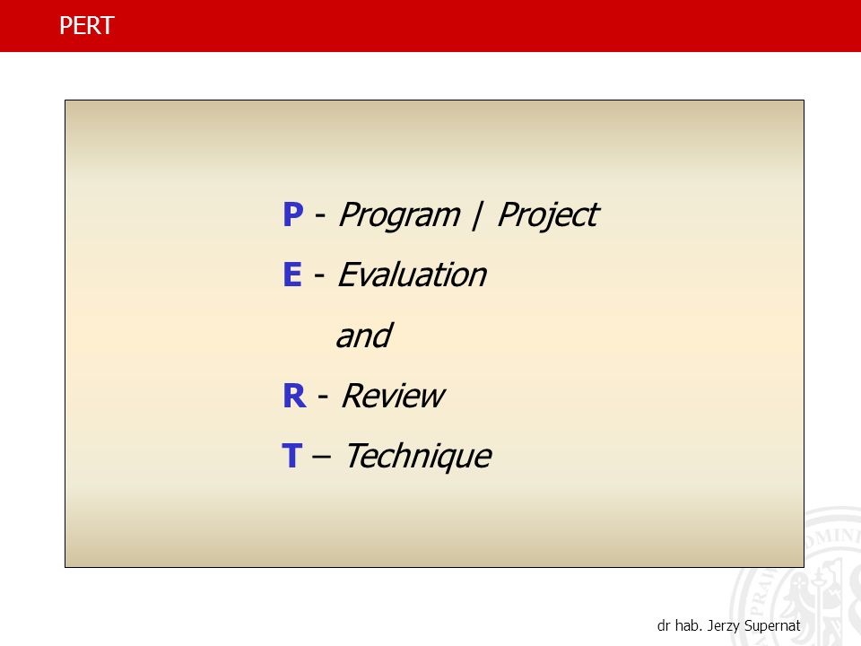 P - Program / Project E - Evaluation and R - Review T – Technique PERT