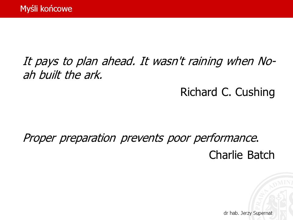 It pays to plan ahead. It wasn t raining when No-ah built the ark.