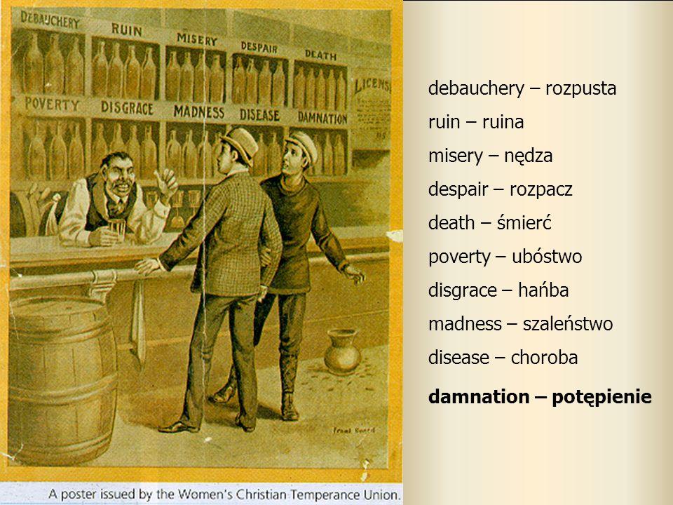 debauchery – rozpusta ruin – ruina. misery – nędza. despair – rozpacz. death – śmierć. poverty – ubóstwo.