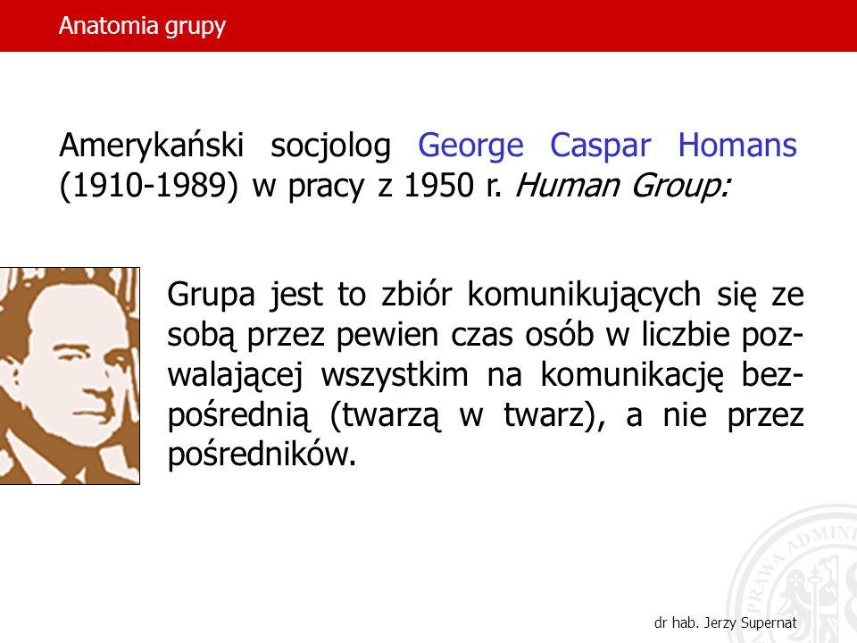 Anatomia grupy Amerykański socjolog George Caspar Homans (1910-1989) w pracy z 1950 r. Human Group: