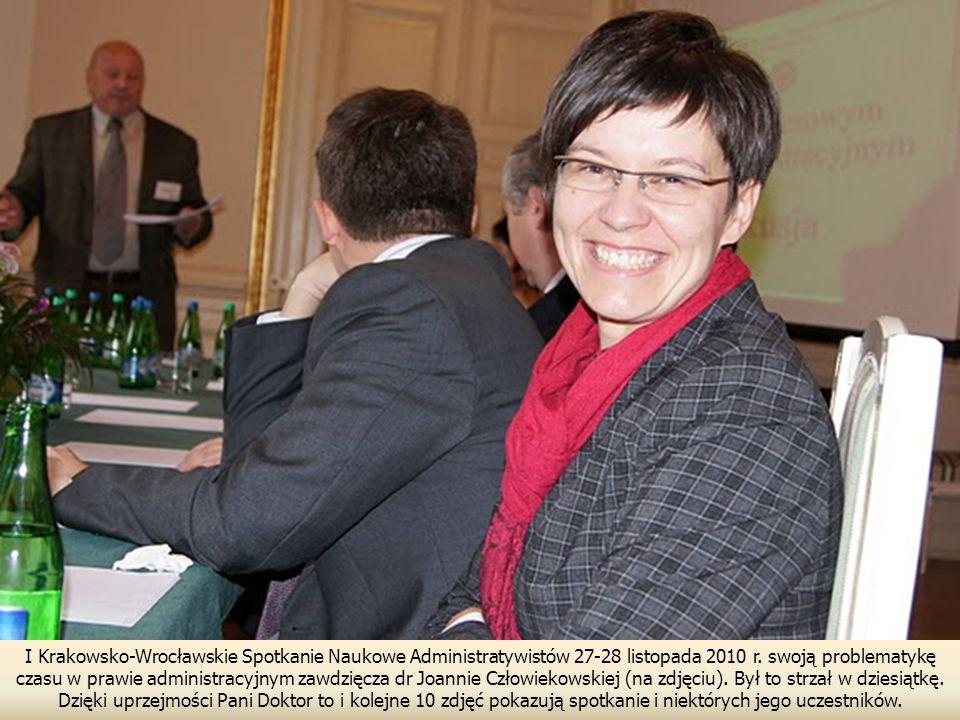 I Krakowsko-Wrocławskie Spotkanie Naukowe Administratywistów 27-28 listopada 2010 r. swoją problematykę czasu w prawie administracyjnym zawdzięcza dr Joannie Człowiekowskiej (na zdjęciu). Był to strzał w dziesiątkę.