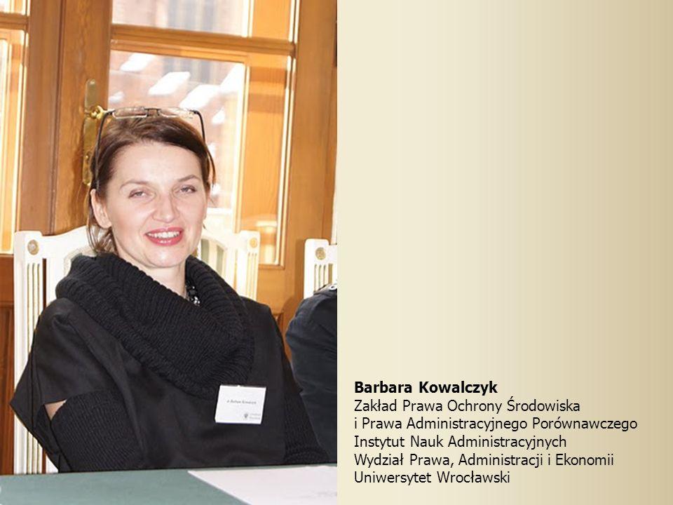 Barbara Kowalczyk Zakład Prawa Ochrony Środowiska. i Prawa Administracyjnego Porównawczego. Instytut Nauk Administracyjnych.