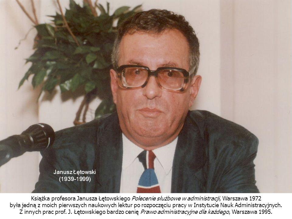 Janusz Łętowski (1939-1999) Książka profesora Janusza Łętowskiego Polecenie służbowe w administracji, Warszawa 1972.