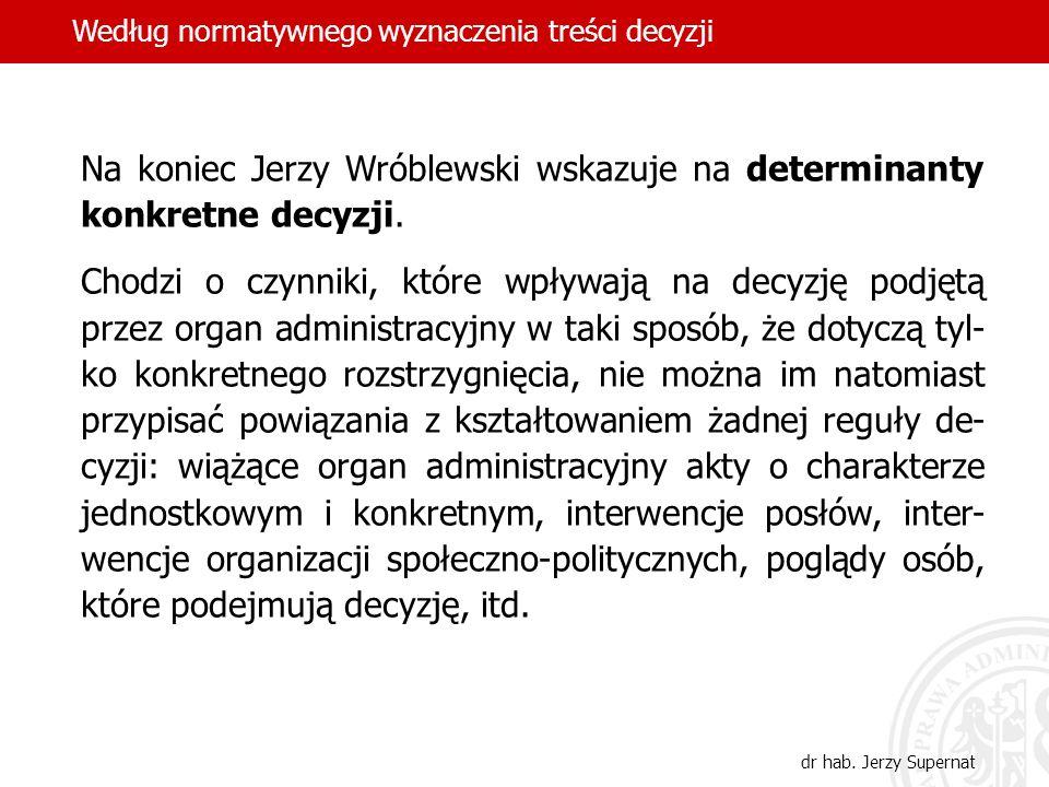 Na koniec Jerzy Wróblewski wskazuje na determinanty konkretne decyzji.