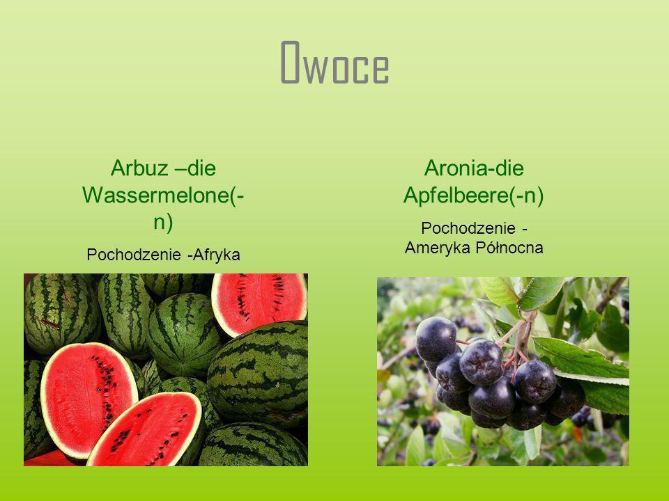 Owoce Arbuz –die Wassermelone(-n) Aronia-die Apfelbeere(-n)