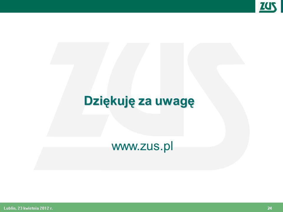 Dziękuję za uwagę www.zus.pl Radek Lublin, 23 kwietnia 2012 r.