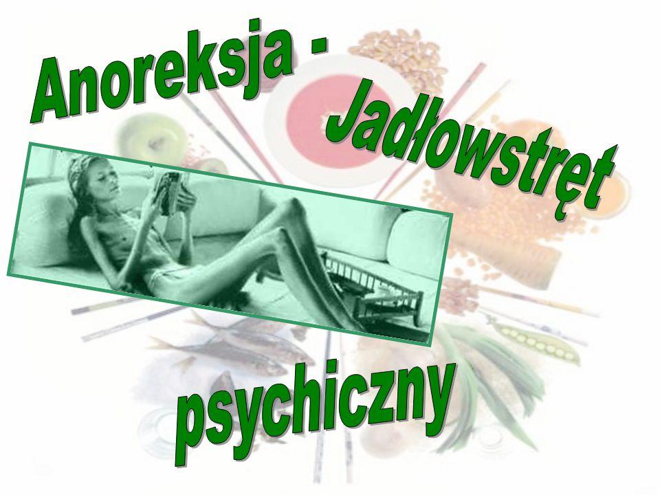 Anoreksja - Jadłowstręt psychiczny