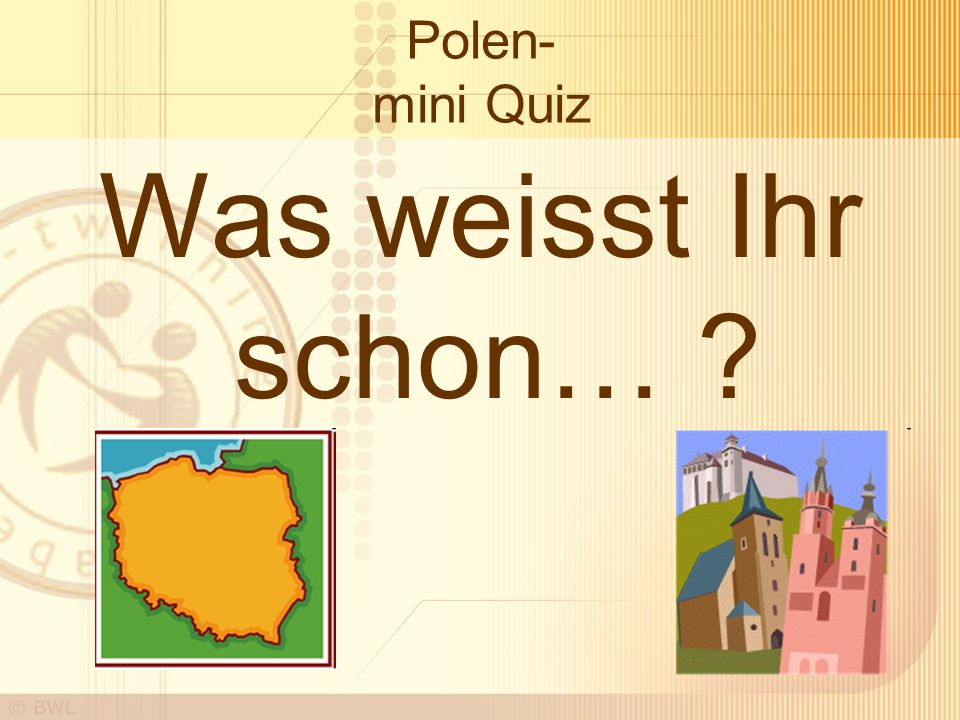 Polen- mini Quiz Was weisst Ihr schon…