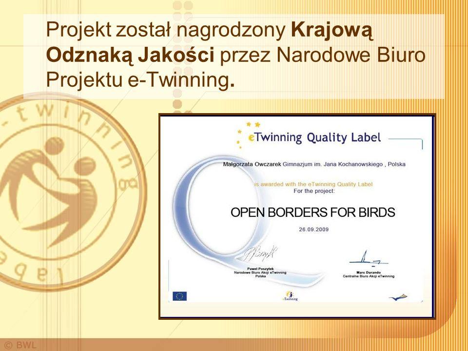 Projekt został nagrodzony Krajową Odznaką Jakości przez Narodowe Biuro Projektu e-Twinning.