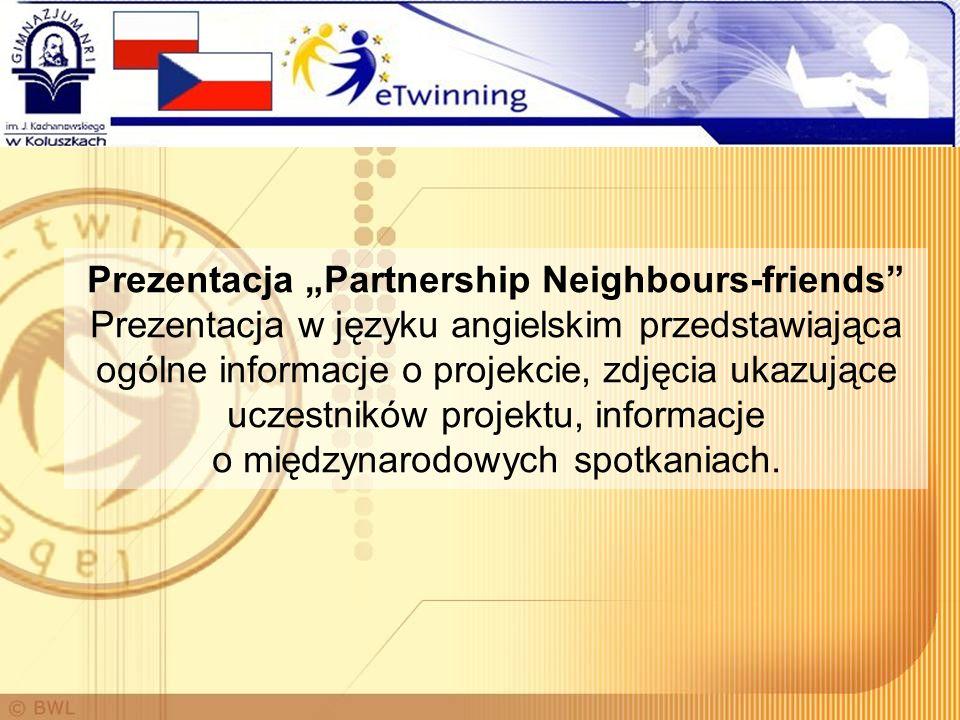 """Prezentacja """"Partnership Neighbours-friends Prezentacja w języku angielskim przedstawiająca ogólne informacje o projekcie, zdjęcia ukazujące uczestników projektu, informacje o międzynarodowych spotkaniach."""