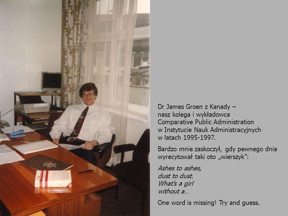 Dr James Groen z Kanady – nasz kolega i wykładowca Comparative Public Administration w Instytucie Nauk Administracyjnych w latach 1995-1997.